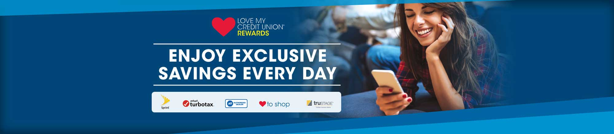 Love my credit union rewards. Enjoy exclusive savings everyday. Sprint. Turbotax. Authorized Dealer. to shop. trustage.